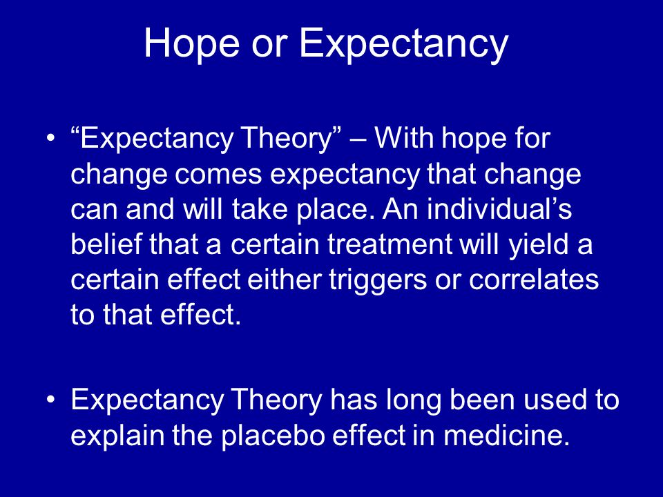 Hope or Expectancy Expectancy Theory – With hope for change comes expectancy that change can and will take place.