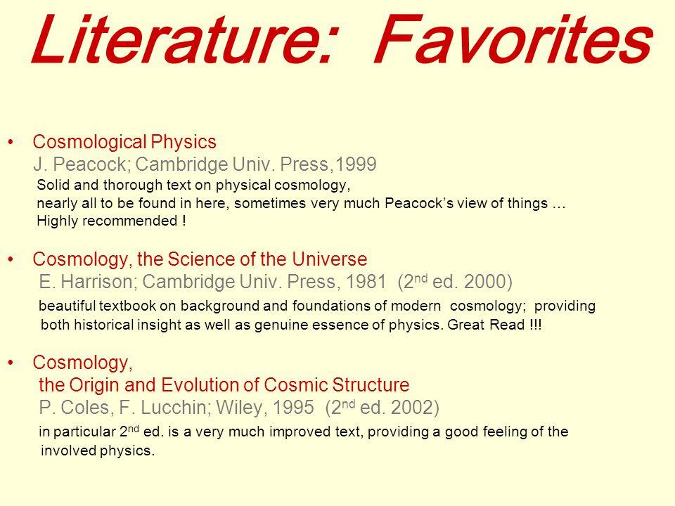 Literature: Favorites Cosmological Physics J. Peacock; Cambridge Univ.