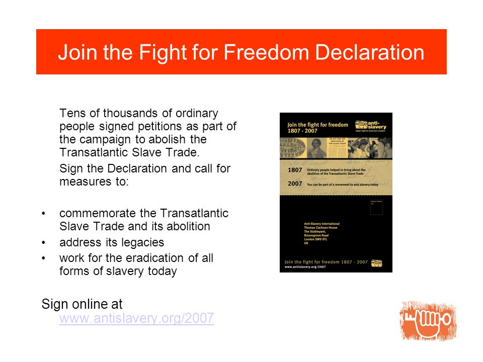 Join the Fight for Freedom Declaration Tens of thousands of ordinary people signed petitions as part of the campaign to abolish the Transatlantic Slave Trade.