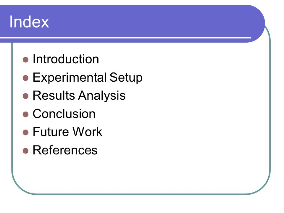 Index Introduction Experimental Setup Results Analysis Conclusion Future Work References