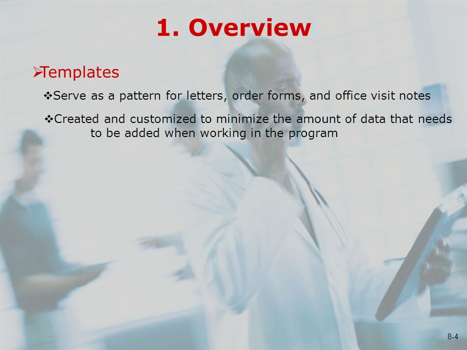 1. Overview  Serve as a pattern for letters, order forms, and office visit notes  Created and customized to minimize the amount of data that needs t