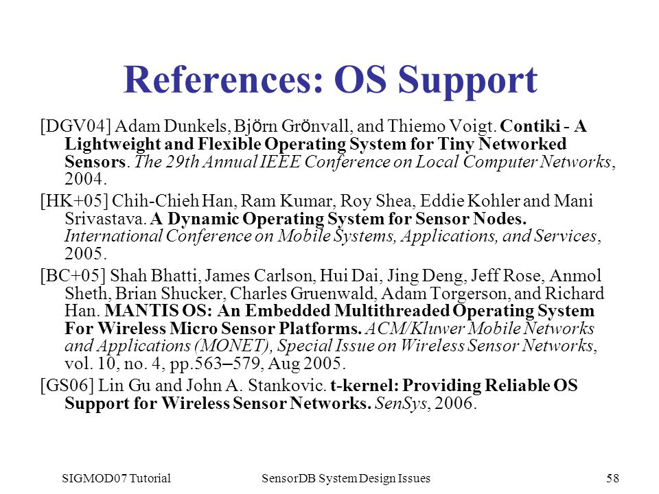 SIGMOD07 TutorialSensorDB System Design Issues58 References: OS Support [DGV04] Adam Dunkels, Bj ö rn Gr ö nvall, and Thiemo Voigt.