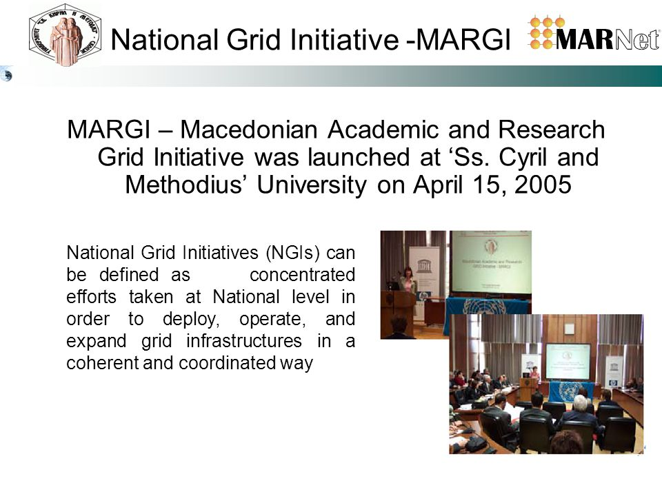 National Grid Initiative -MARGI MARGI – Macedonian Academic and Research Grid Initiative was launched at 'Ss.