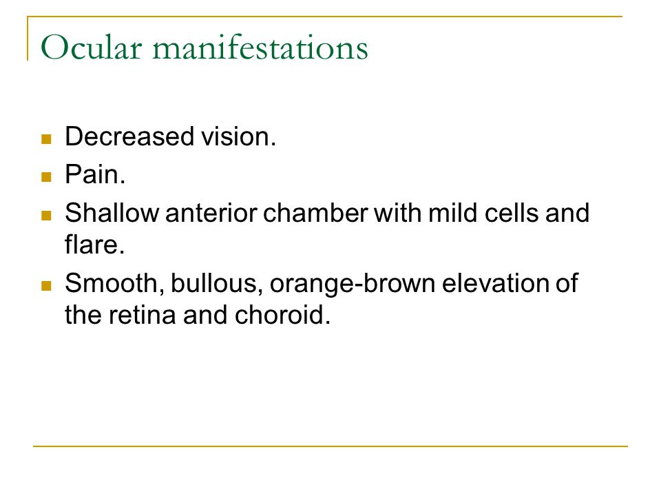 Ocular manifestations Decreased vision.Pain. Shallow anterior chamber with mild cells and flare.