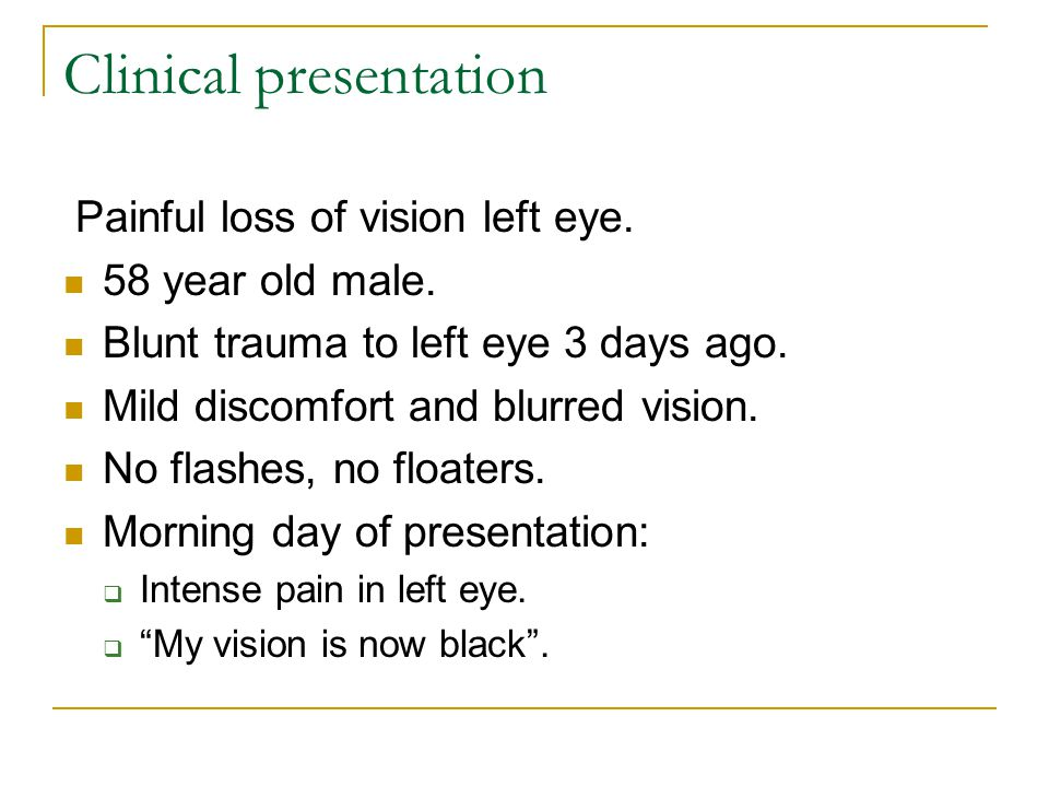 Clinical presentation Painful loss of vision left eye.