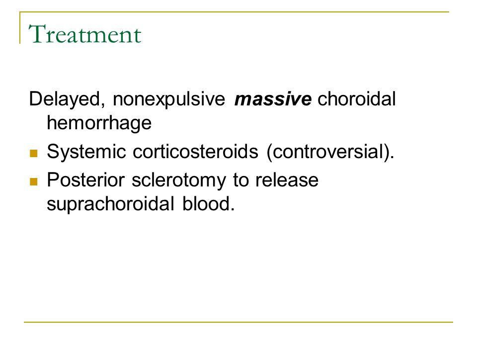 Treatment Delayed, nonexpulsive massive choroidal hemorrhage Systemic corticosteroids (controversial).
