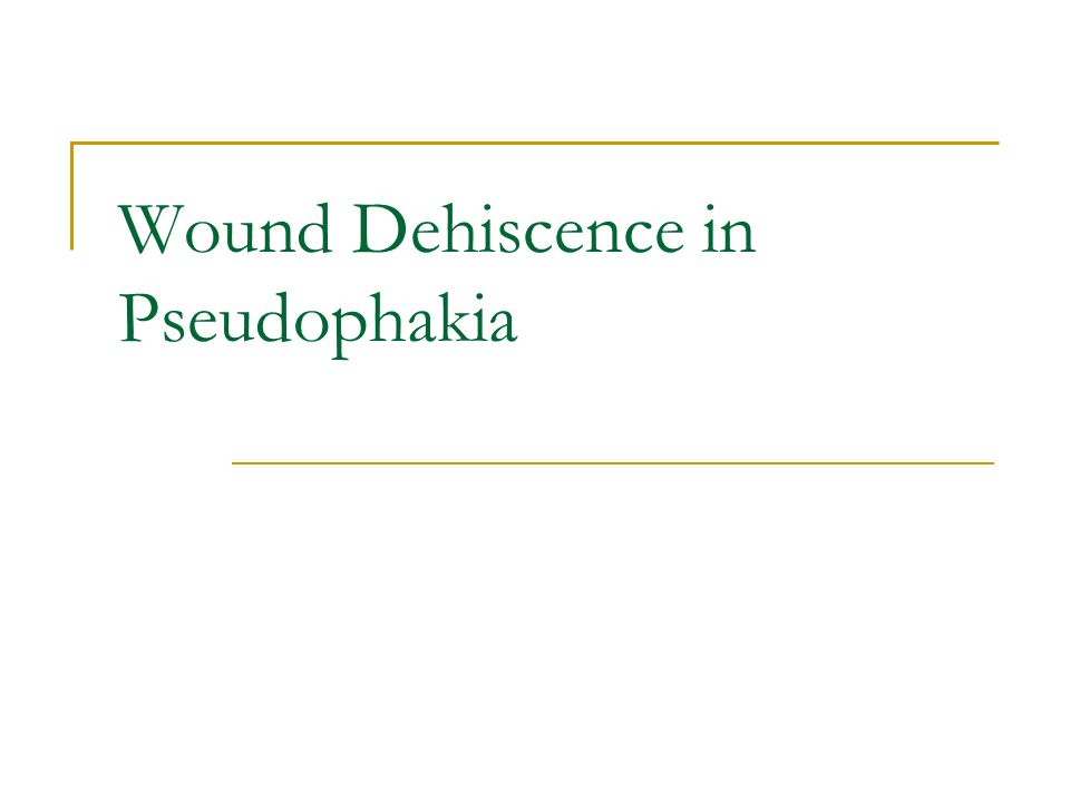 Wound Dehiscence in Pseudophakia