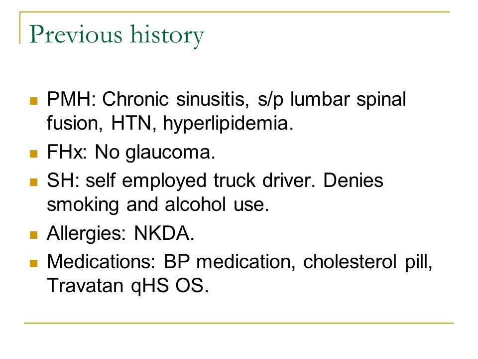 Previous history PMH: Chronic sinusitis, s/p lumbar spinal fusion, HTN, hyperlipidemia.