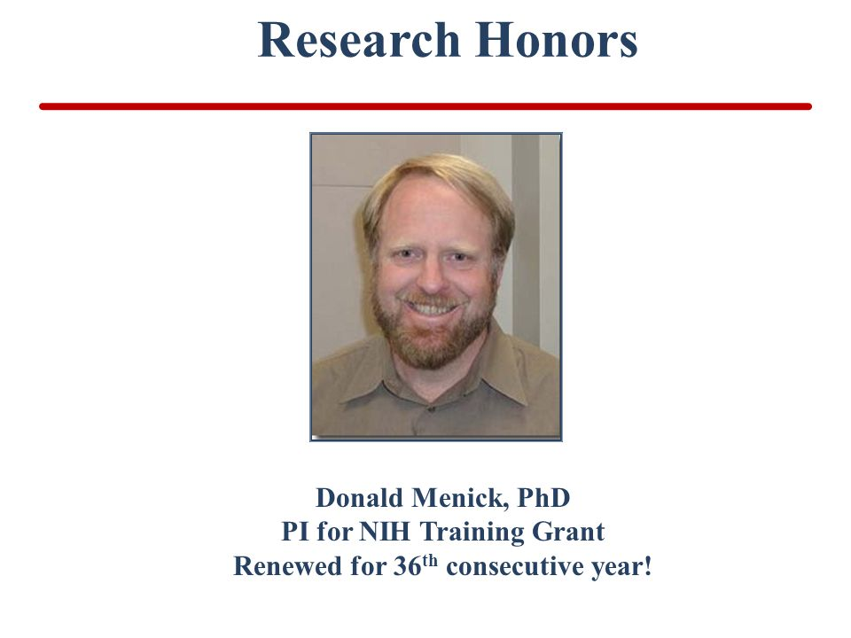 Research Honors Donald Menick, PhD PI for NIH Training Grant Renewed for 36 th consecutive year!