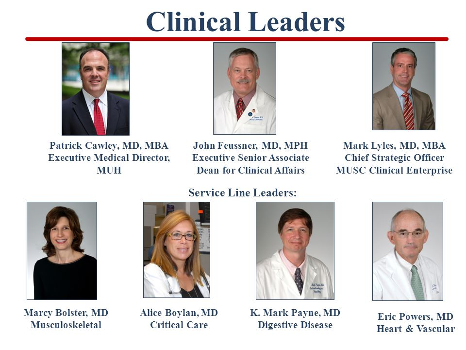 Clinical Leaders Service Line Leaders: Eric Powers, MD Heart & Vascular Marcy Bolster, MD Musculoskeletal Alice Boylan, MD Critical Care Patrick Cawle