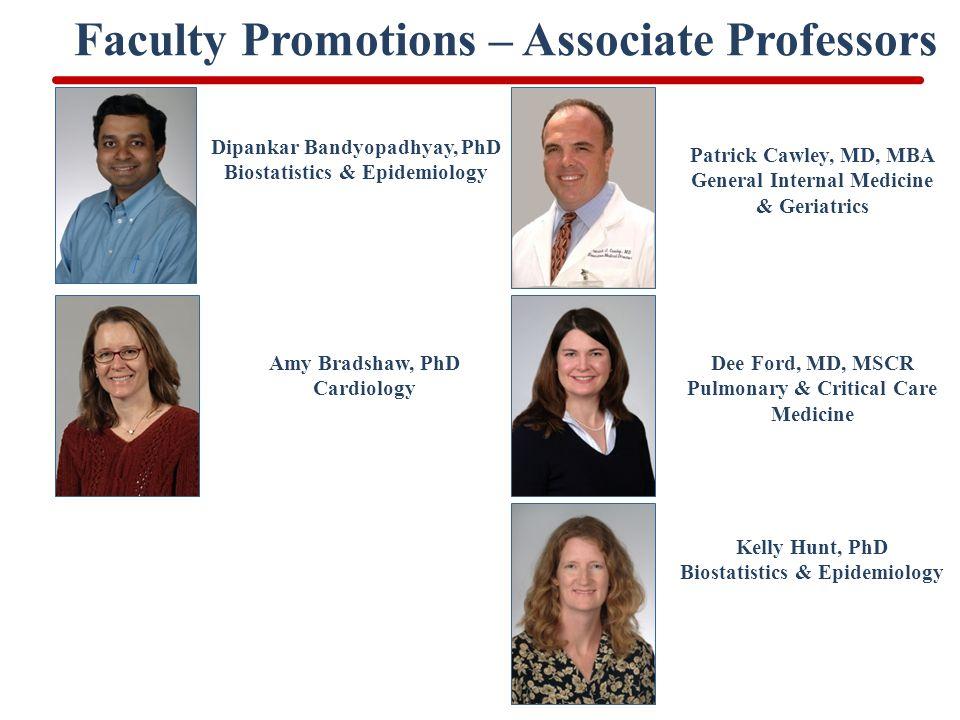 Faculty Promotions – Associate Professors Dipankar Bandyopadhyay, PhD Biostatistics & Epidemiology Patrick Cawley, MD, MBA General Internal Medicine &