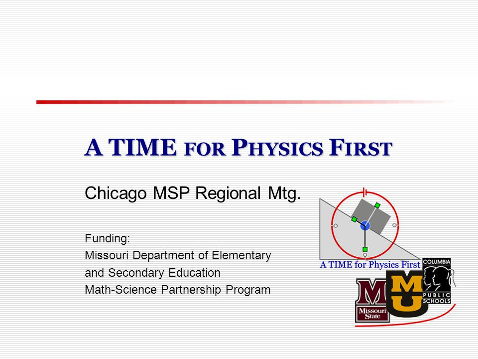 A TIME FOR P HYSICS F IRST Chicago MSP Regional Mtg.