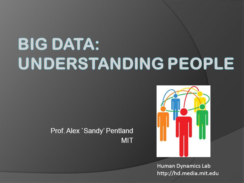 Prof. Alex `Sandy' Pentland MIT Human Dynamics Lab http://hd.media.mit.edu