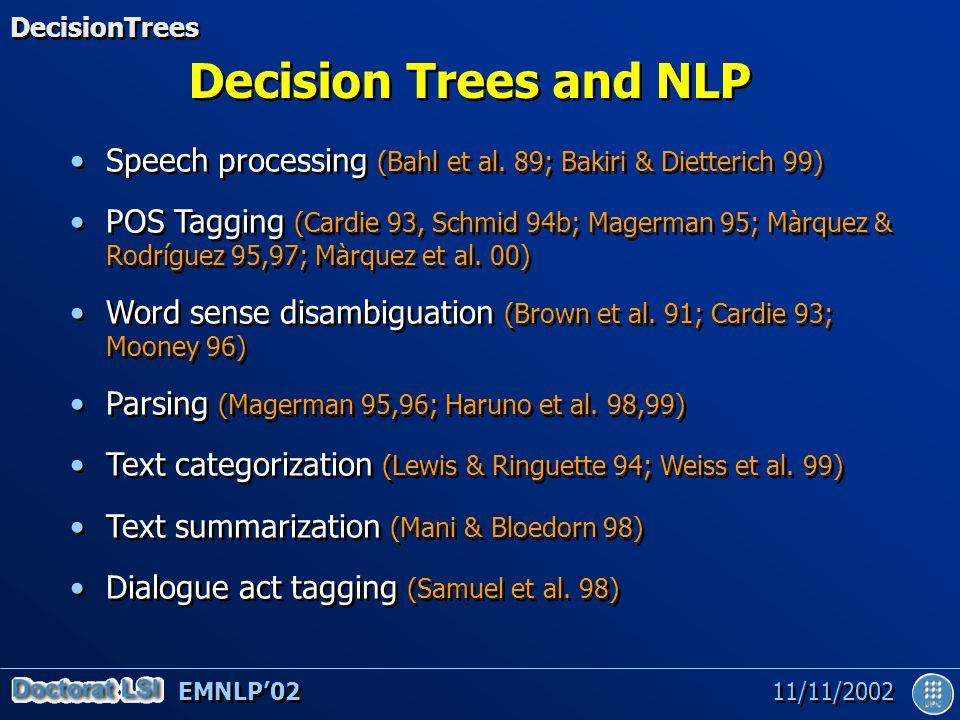 EMNLP'02 11/11/2002 Decision Trees and NLP Speech processing (Bahl et al.