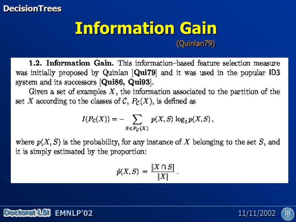 EMNLP'02 11/11/2002 Information Gain DecisionTrees (Quinlan79)
