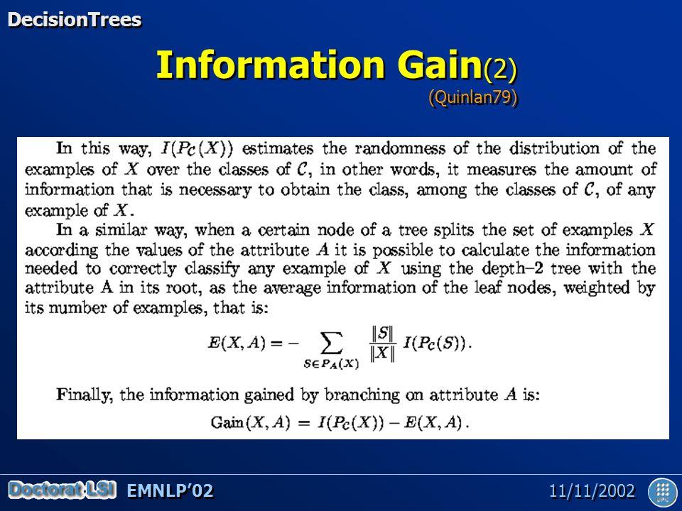 EMNLP'02 11/11/2002 Information Gain (2) DecisionTrees (Quinlan79)