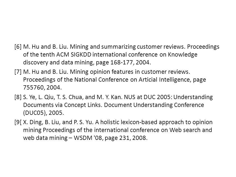 [6] M. Hu and B. Liu. Mining and summarizing customer reviews.