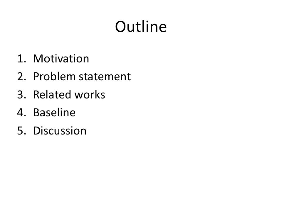 Outline 1.Motivation 2.Problem statement 3.Related works 4.Baseline 5.Discussion