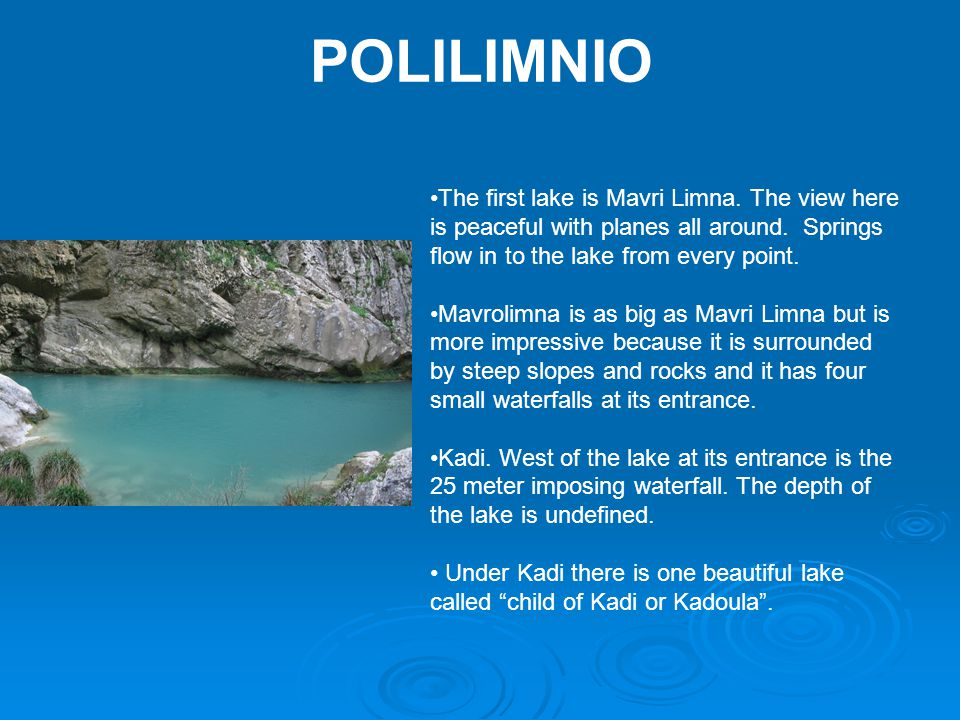 POLILIMNIO The first lake is Mavri Limna. The view here is peaceful with planes all around. Springs flow in to the lake from every point. Mavrolimna i
