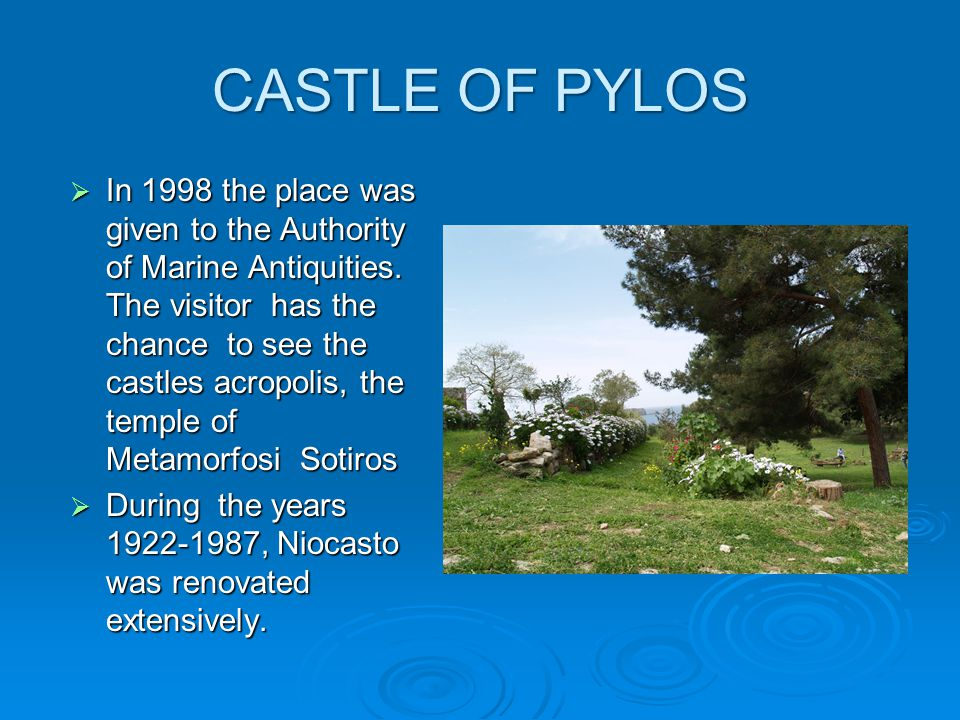 CASTLE OF PYLOS  In 1998 the place was given to the Authority of Marine Antiquities.