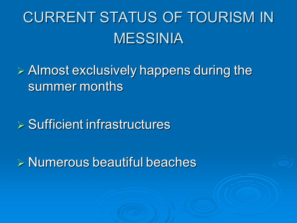 CURRENT STATUS OF TOURISM IN MESSINIA  Almost exclusively happens during the summer months  Sufficient infrastructures  Numerous beautiful beaches