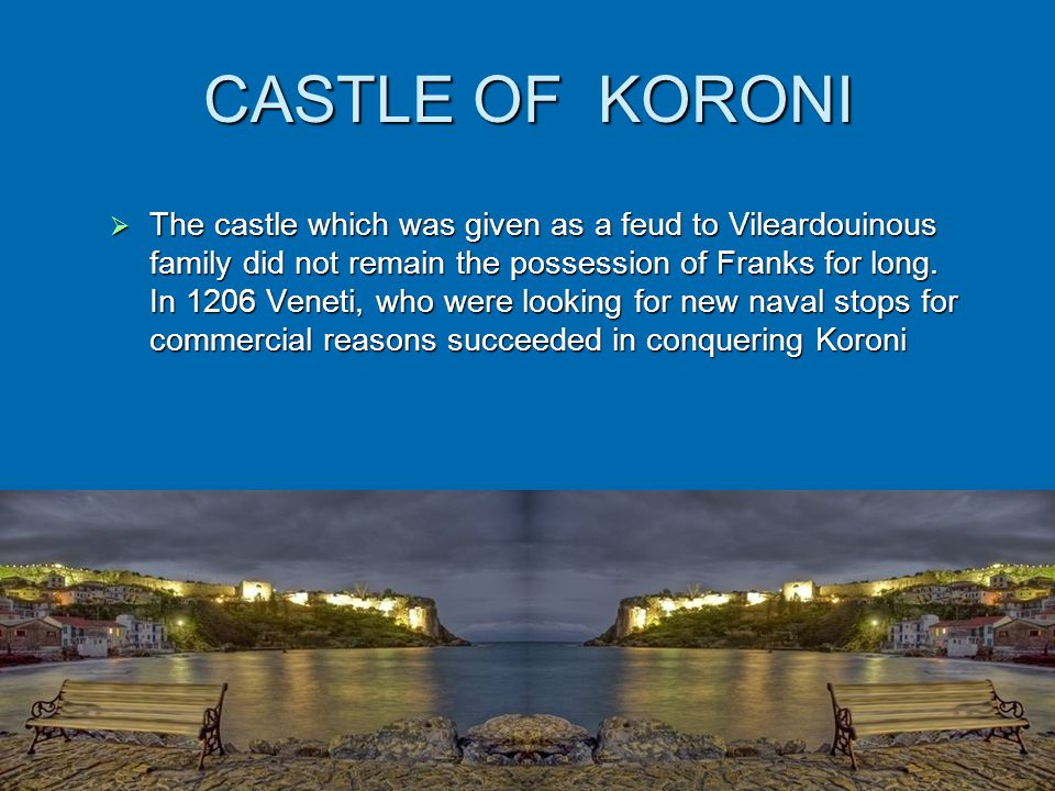 CASTLE OF KORONI  The castle which was given as a feud to Vileardouinous family did not remain the possession of Franks for long.