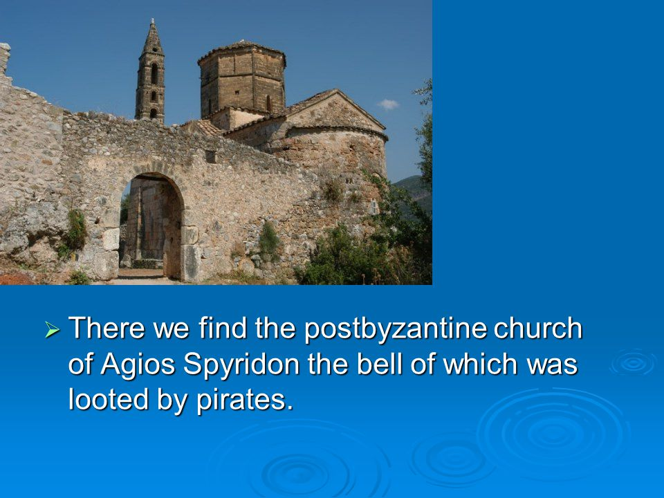  There we find the postbyzantine church of Agios Spyridon the bell of which was looted by pirates.