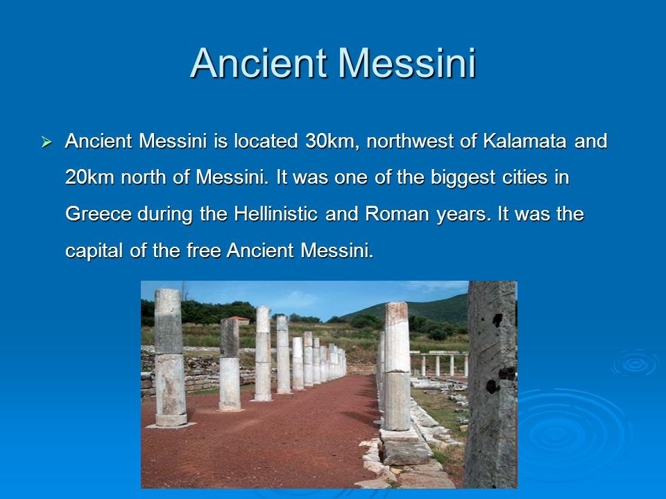 Ancient Messini  Ancient Messini is located 30km, northwest of Kalamata and 20km north of Messini.