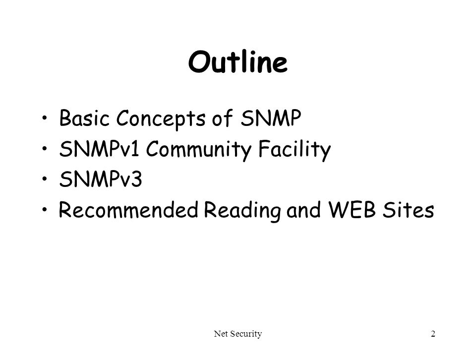 Net Security2 Outline Basic Concepts of SNMP SNMPv1 Community Facility SNMPv3 Recommended Reading and WEB Sites
