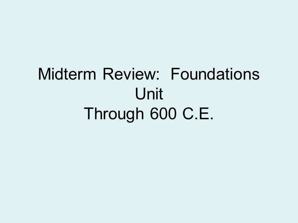 Midterm Review: Foundations Unit Through 600 C.E.