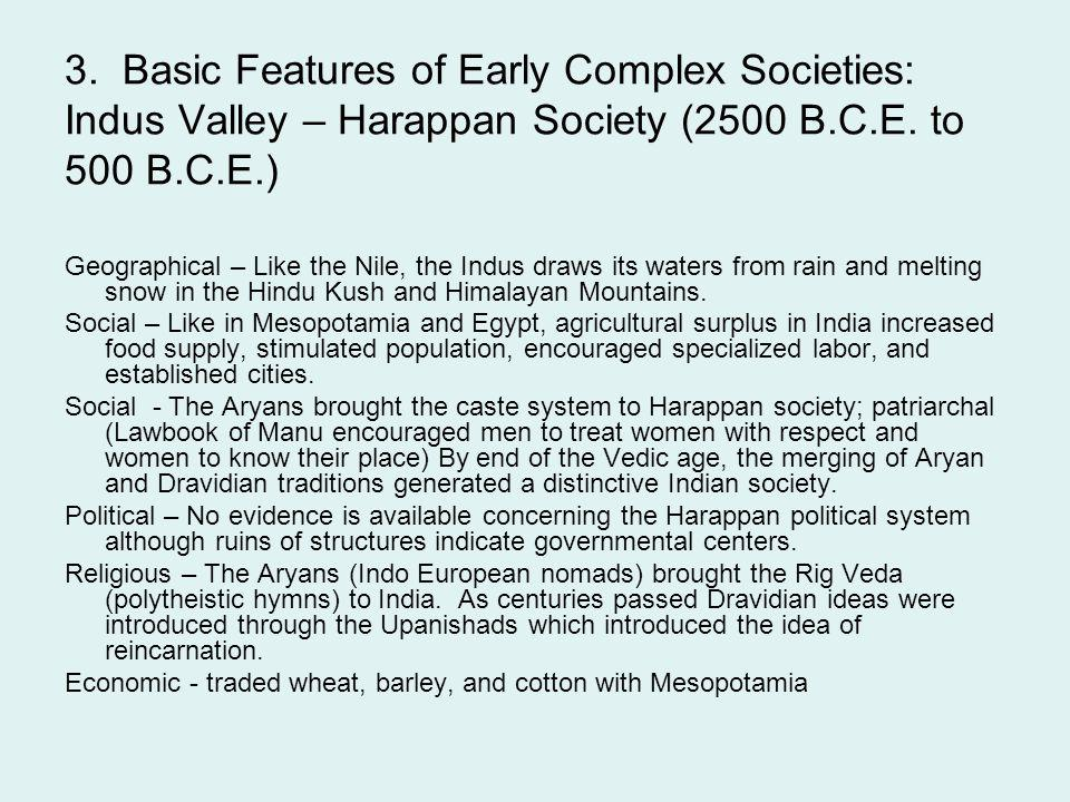 3. Basic Features of Early Complex Societies: Indus Valley – Harappan Society (2500 B.C.E. to 500 B.C.E.) Geographical – Like the Nile, the Indus draw