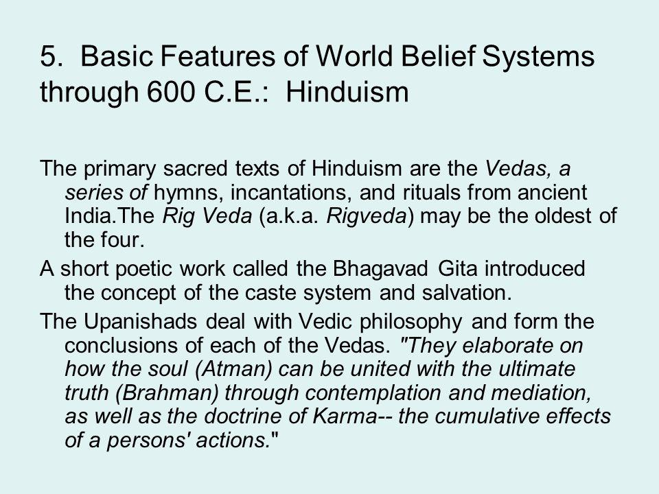 5. Basic Features of World Belief Systems through 600 C.E.: Hinduism The primary sacred texts of Hinduism are the Vedas, a series of hymns, incantatio