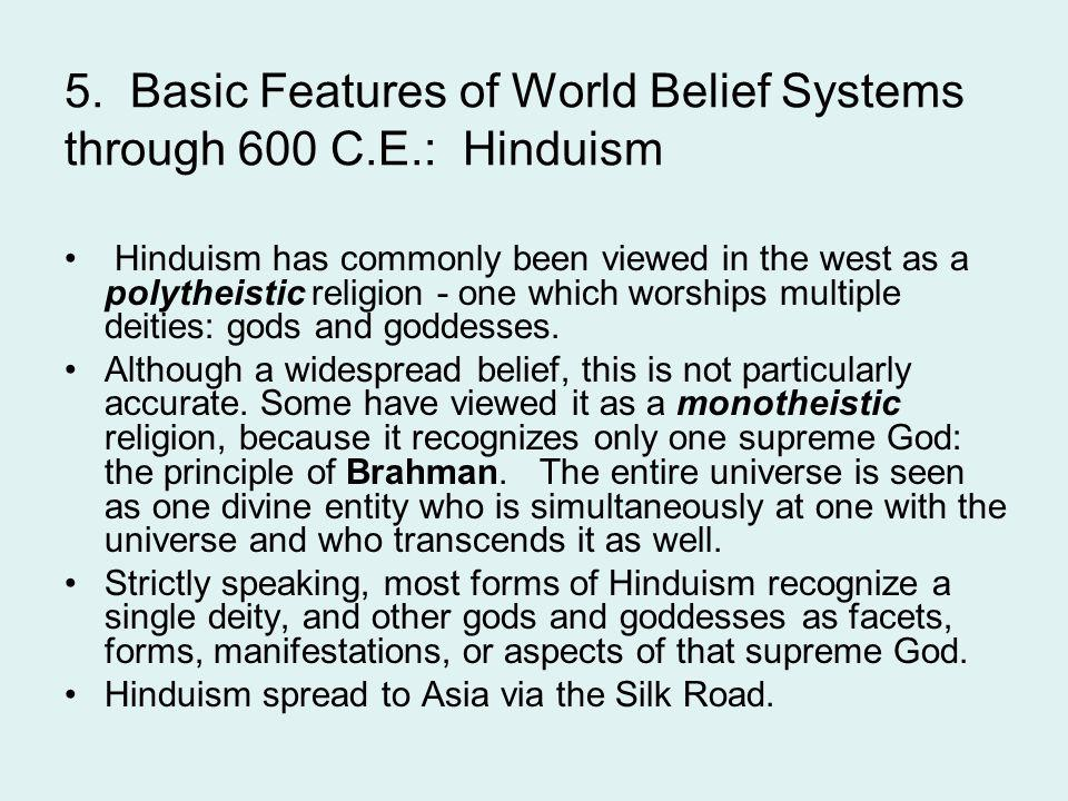 5. Basic Features of World Belief Systems through 600 C.E.: Hinduism Hinduism has commonly been viewed in the west as a polytheistic religion - one wh