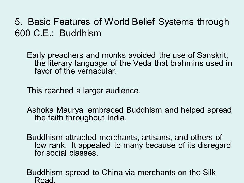 5. Basic Features of World Belief Systems through 600 C.E.: Buddhism Early preachers and monks avoided the use of Sanskrit, the literary language of t