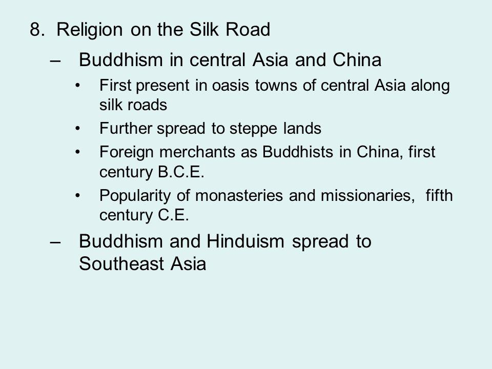 8. Religion on the Silk Road –Buddhism in central Asia and China First present in oasis towns of central Asia along silk roads Further spread to stepp