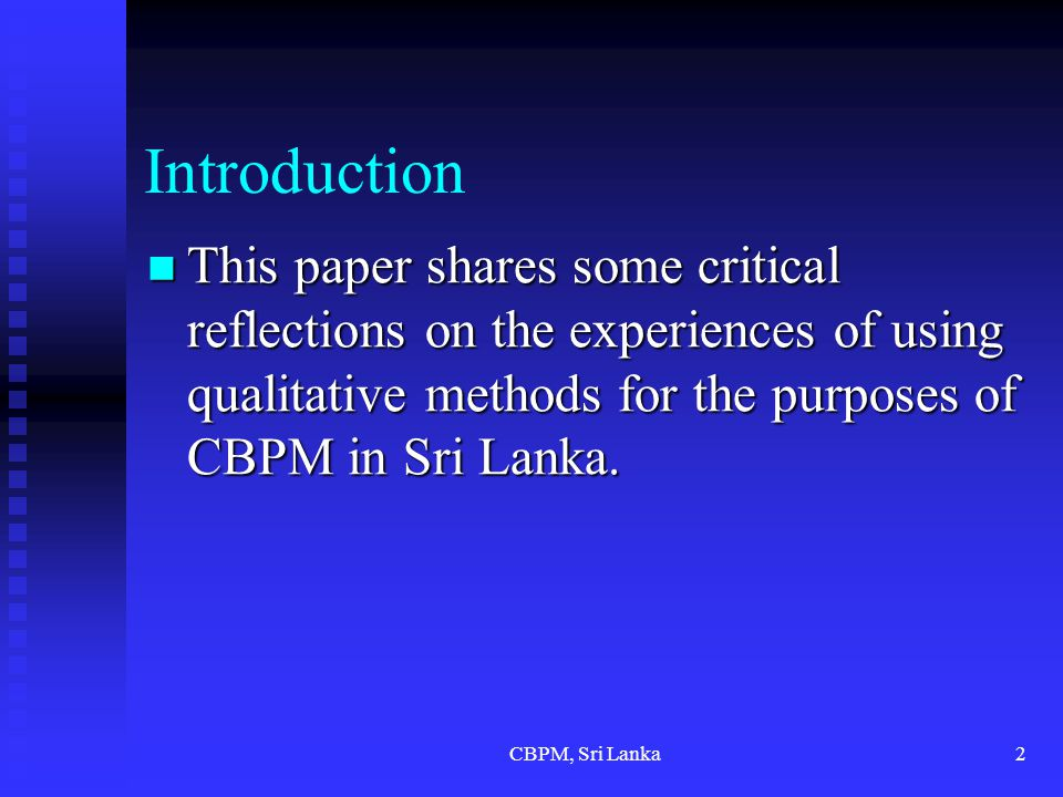 CBPM, Sri Lanka2 Introduction This paper shares some critical reflections on the experiences of using qualitative methods for the purposes of CBPM in Sri Lanka.