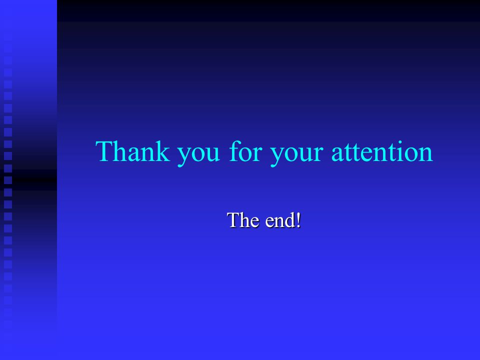 Thank you for your attention The end!