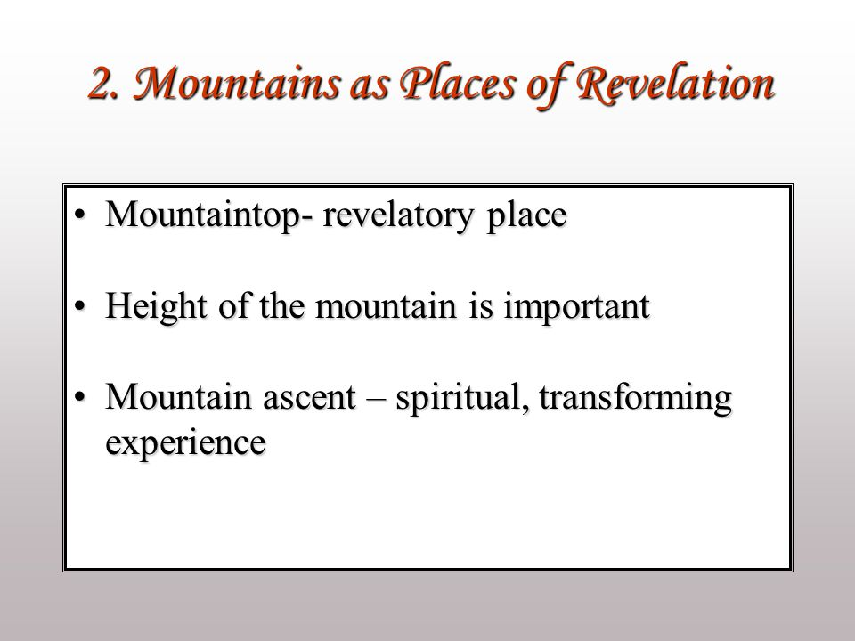 2. Mountains as Places of Revelation Mountaintop- revelatory placeMountaintop- revelatory place Height of the mountain is importantHeight of the mount