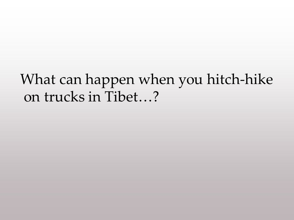 What can happen when you hitch-hike on trucks in Tibet…?