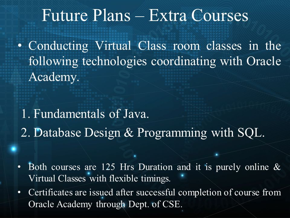 Future Plans – Extra Courses Conducting Virtual Class room classes in the following technologies coordinating with Oracle Academy.