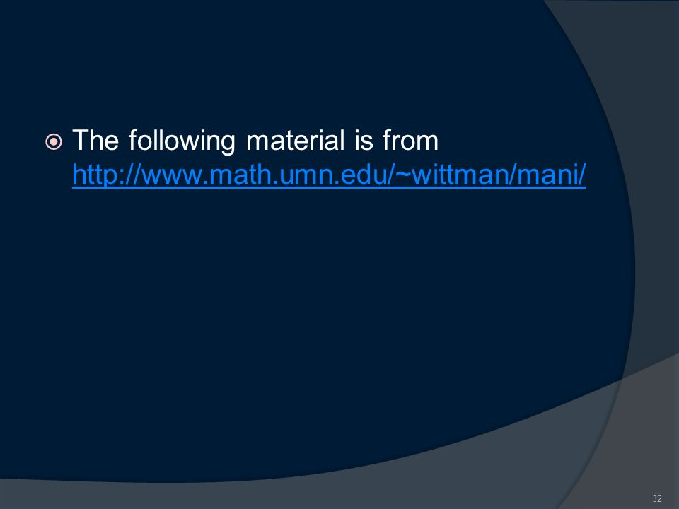  The following material is from http://www.math.umn.edu/~wittman/mani/ http://www.math.umn.edu/~wittman/mani/ 32