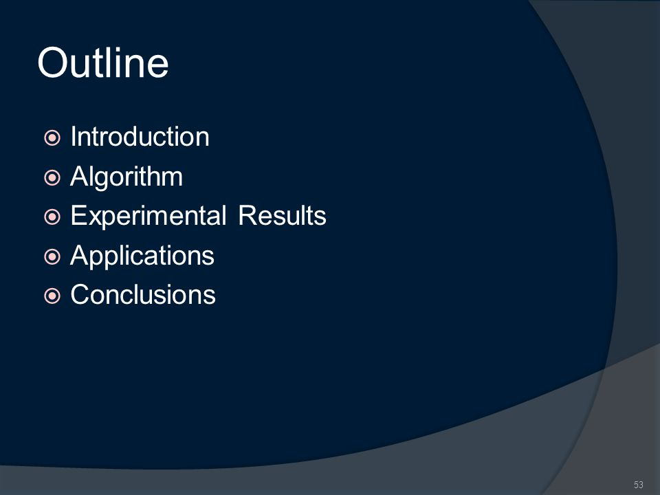 Outline IIntroduction AAlgorithm EExperimental Results AApplications CConclusions 53