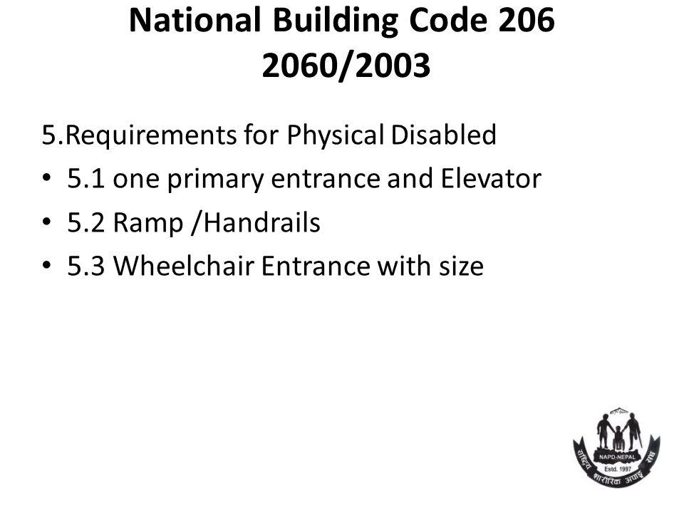 National Building Code 206 2060/2003 5.Requirements for Physical Disabled 5.1 one primary entrance and Elevator 5.2 Ramp /Handrails 5.3 Wheelchair Entrance with size