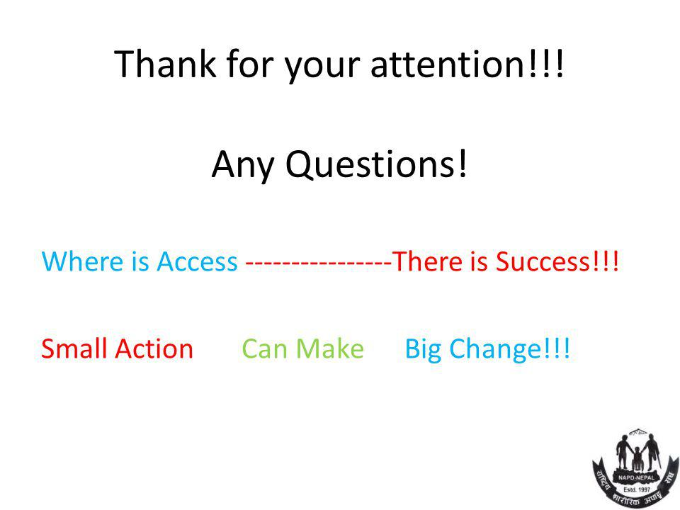 Thank for your attention!!! Any Questions! Where is Access ----------------There is Success!!! Small Action Can Make Big Change!!!