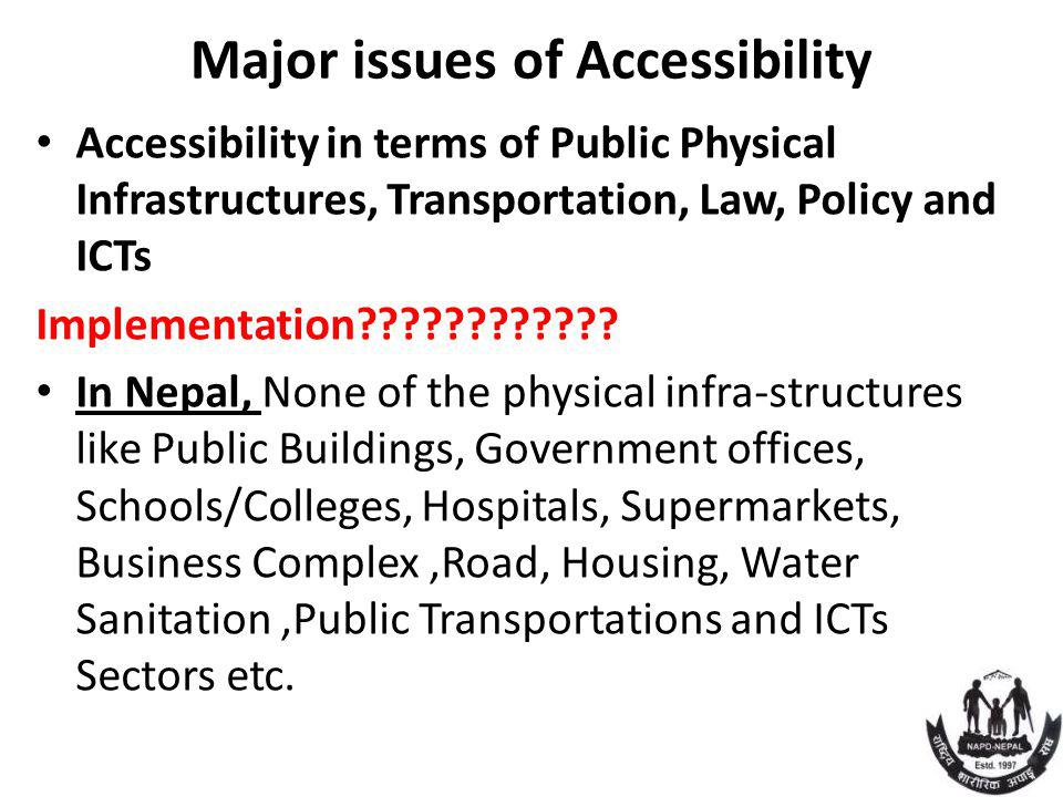 Major issues of Accessibility Accessibility in terms of Public Physical Infrastructures, Transportation, Law, Policy and ICTs Implementation .
