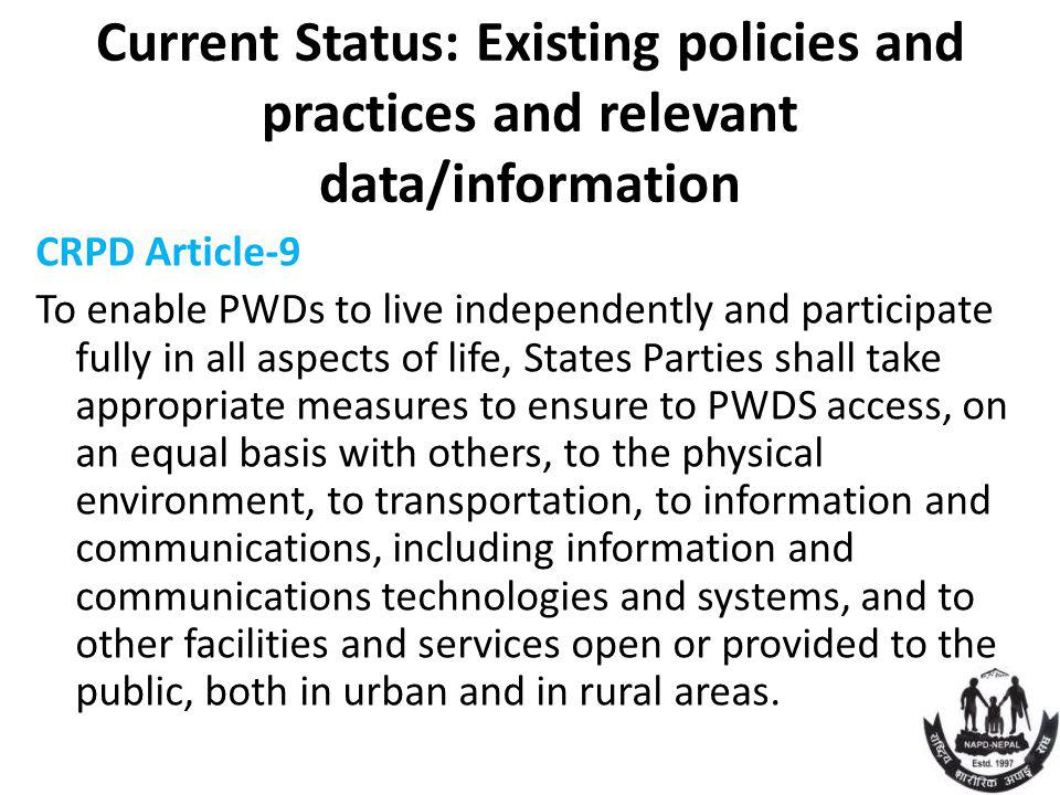 Current Status: Existing policies and practices and relevant data/information CRPD Article-9 To enable PWDs to live independently and participate full