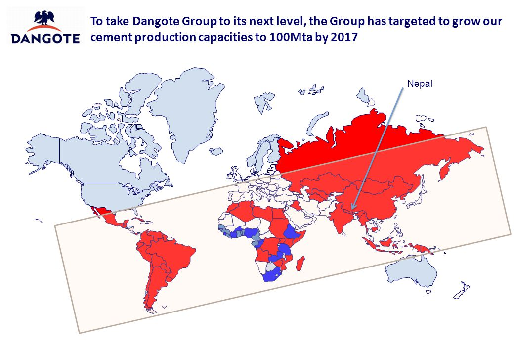 To take Dangote Group to its next level, the Group has targeted to grow our cement production capacities to 100Mta by 2017 Nepal