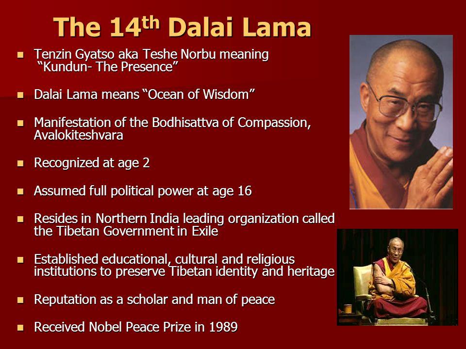 "The 14 th Dalai Lama Tenzin Gyatso aka Teshe Norbu meaning ""Kundun- The Presence"" Tenzin Gyatso aka Teshe Norbu meaning ""Kundun- The Presence"" Dalai L"