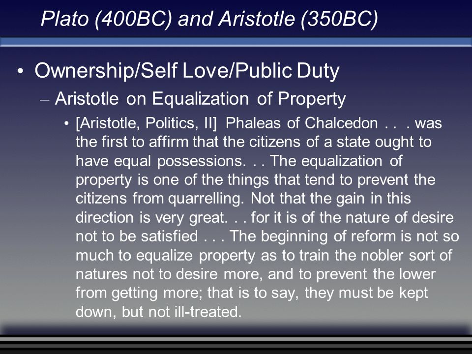 Plato (400BC) and Aristotle (350BC) Ownership/Self Love/Public Duty – Aristotle on Equalization of Property [Aristotle, Politics, II] Phaleas of Chalc