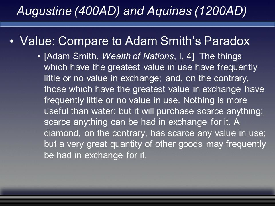 Augustine (400AD) and Aquinas (1200AD) Value: Compare to Adam Smith's Paradox [Adam Smith, Wealth of Nations, I, 4] The things which have the greatest